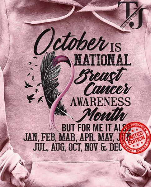 October Is National Breast Cancer Awareness Month But For Me It Also Jan Feb Mar Apr May Jun Jul Aug Oct Nov Dec Shirt