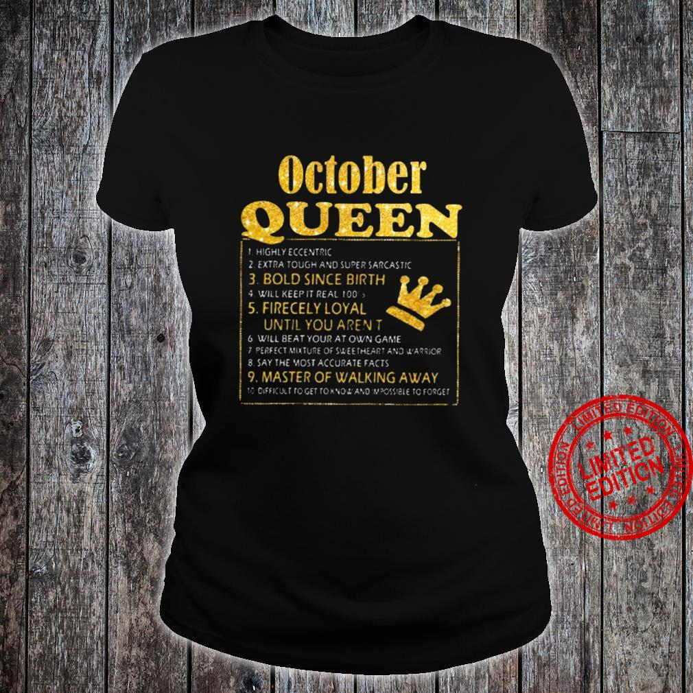 October Queen Bold Since Birth Fiercely Loyal Until You Aren't Master Of Walking Away Shirt ladies tee