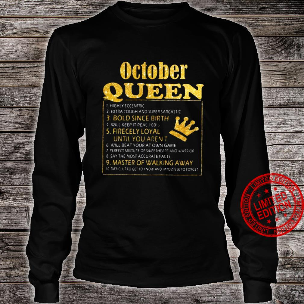 October Queen Bold Since Birth Fiercely Loyal Until You Aren't Master Of Walking Away Shirt long sleeved