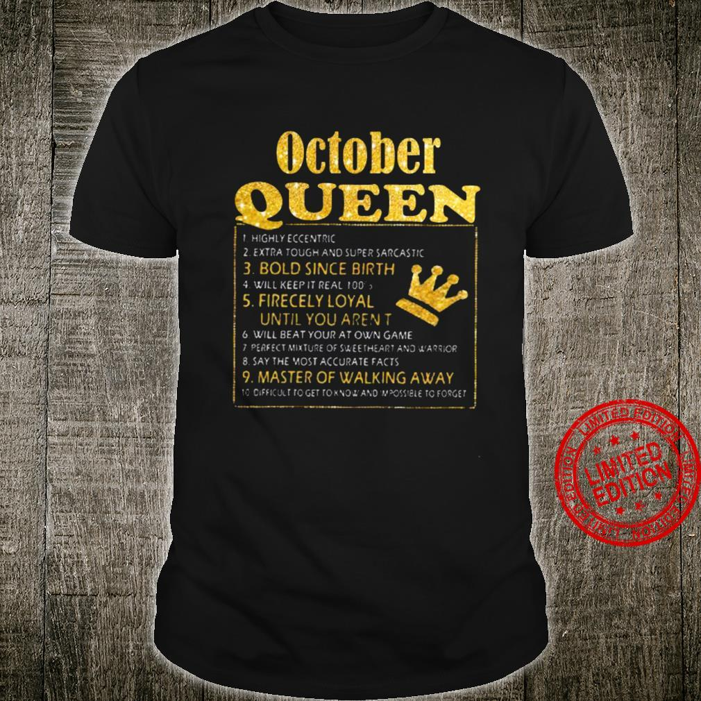 October Queen Bold Since Birth Fiercely Loyal Until You Aren't Master Of Walking Away Shirt unisex