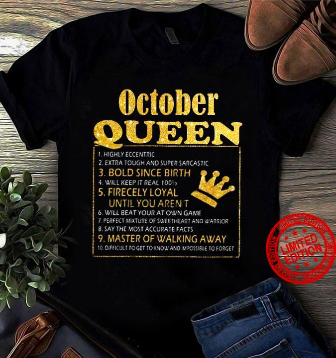 October Queen Bold Since Birth Fiercely Loyal Until You Aren't Master Of Walking Away Shirt