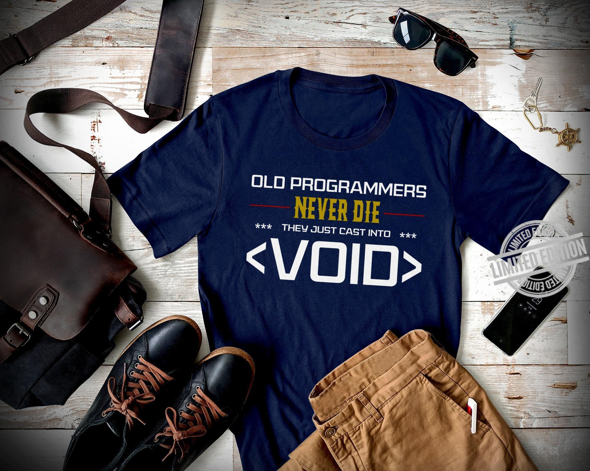 Old Programmers Never Die They Just Cast Into Void Shirt