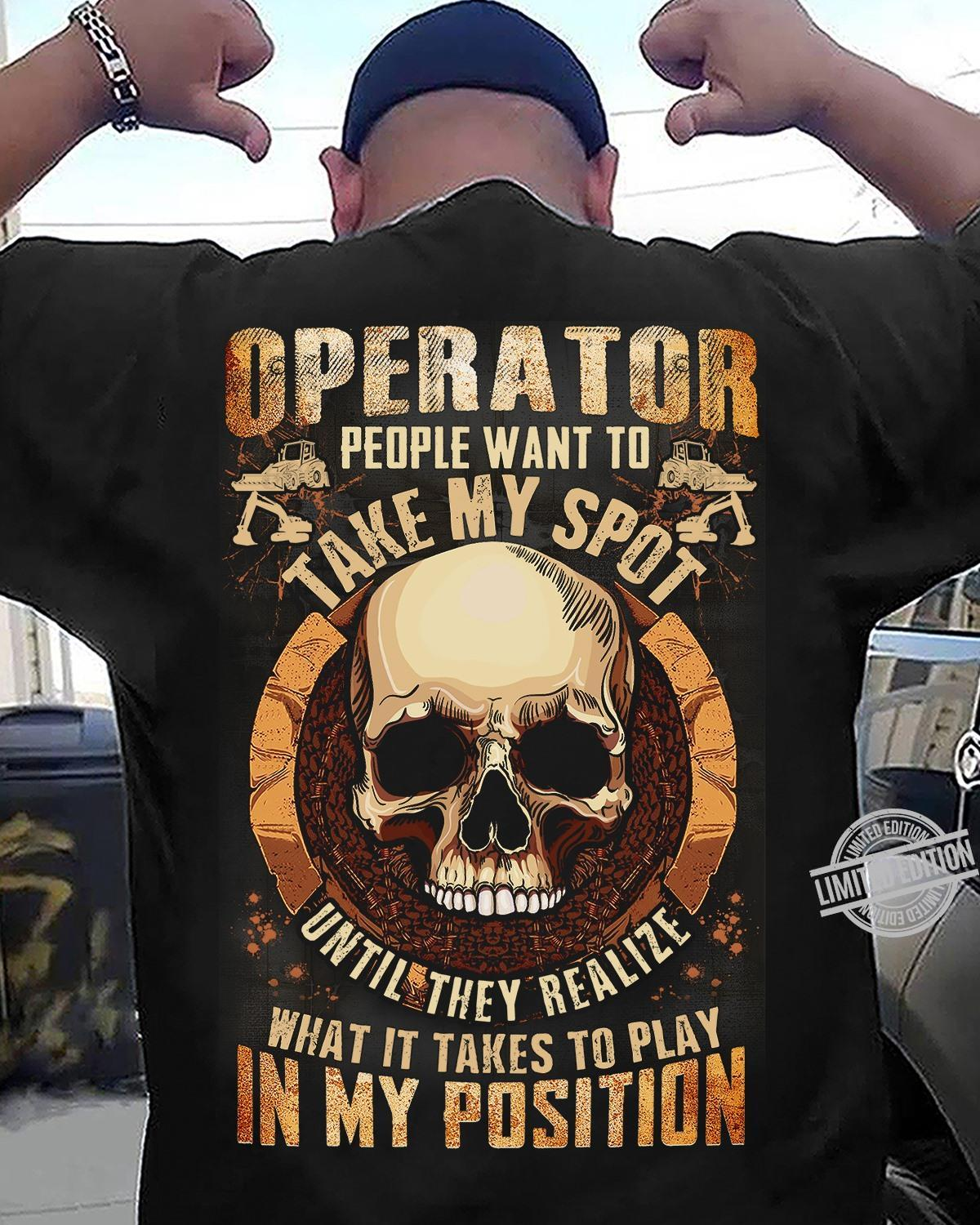 Operator People Want To Take My Spot Until It Takes To Play In My Position Shirt