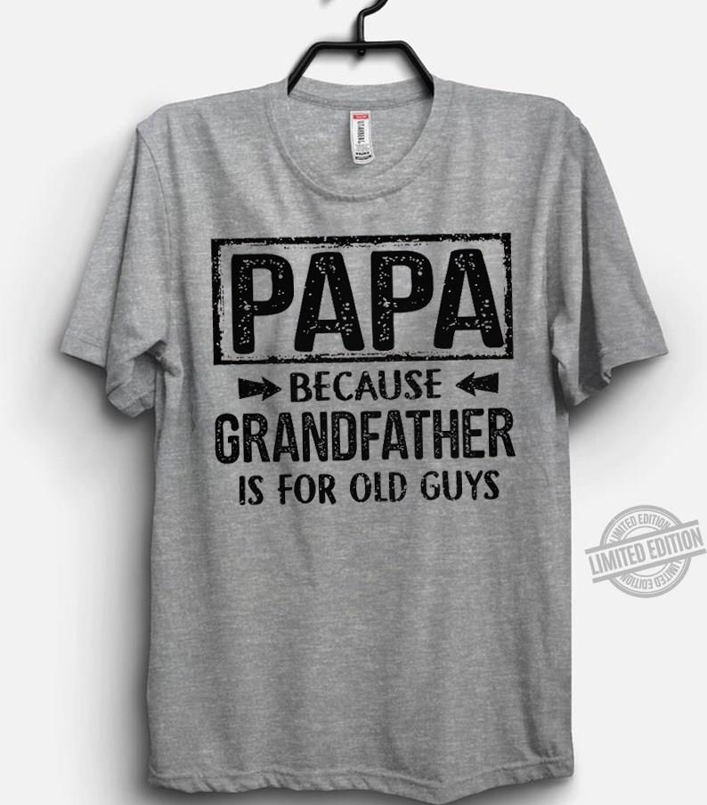 Papa Because Grandfather Is For Old Guys Shirt
