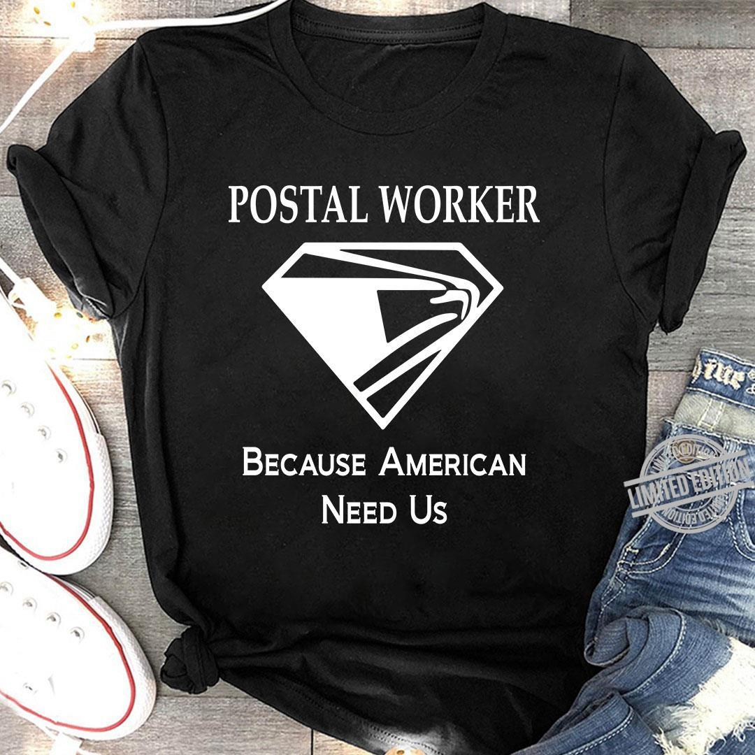 Postal Worker Because American Need Us Shirt