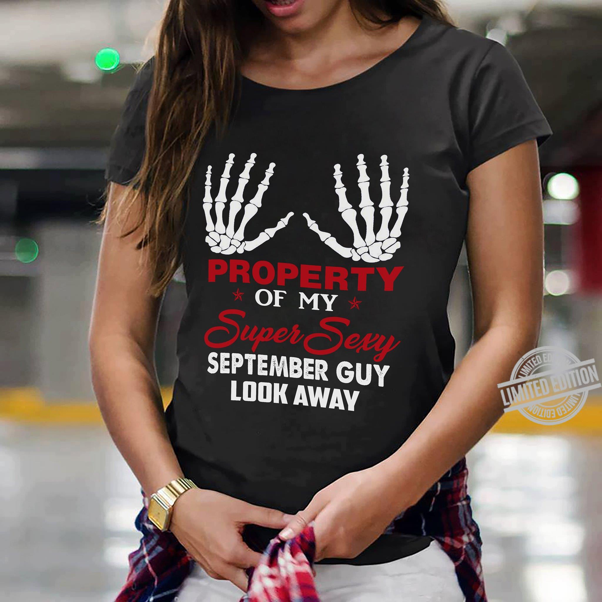 Property Of My Super Sexy September Guy Look Away Shirt