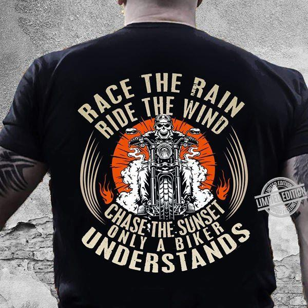 Race The Rain Ride The Wind Chase The Sunset Only A Biker Understands Shirt