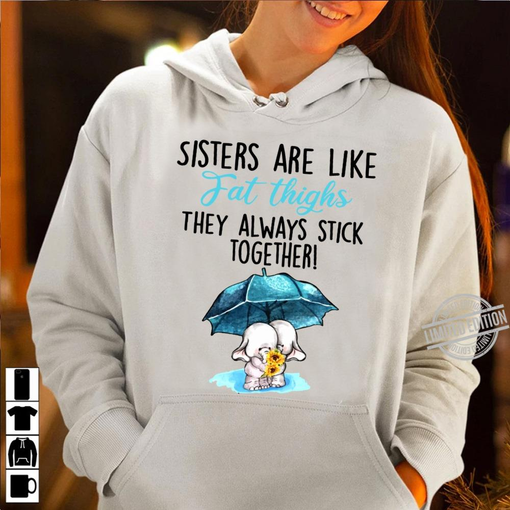 Sisters Are Like Fat Thighs They Always Stick Together Shirt