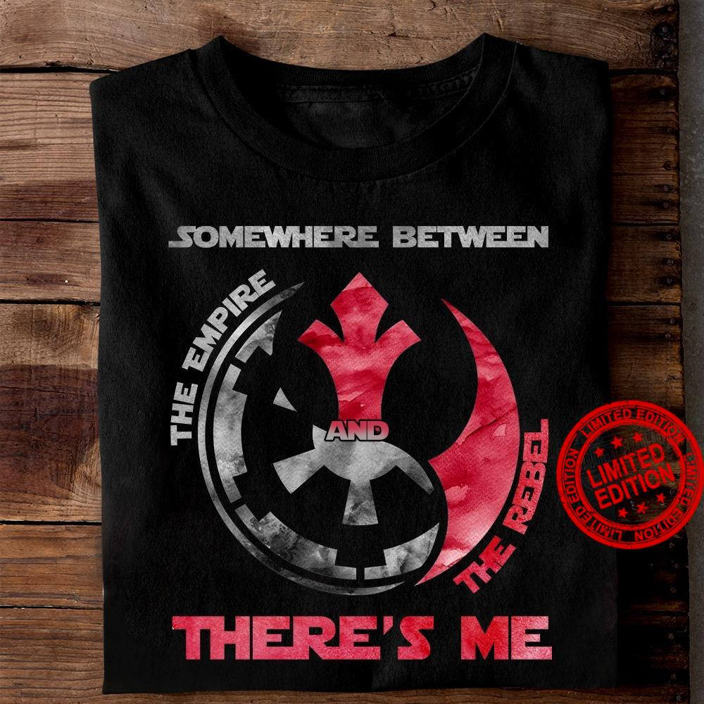 Somewhere Between The Empire And The Rebel There's Me Shirt