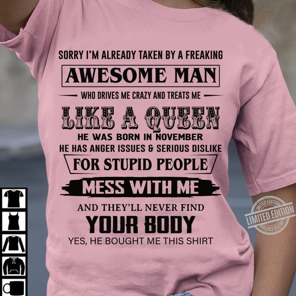 Sorry I'm Already Taken By A Freaking Awesome Man Who Drives Me Crazy And Treats Me Like A Queen Shirt