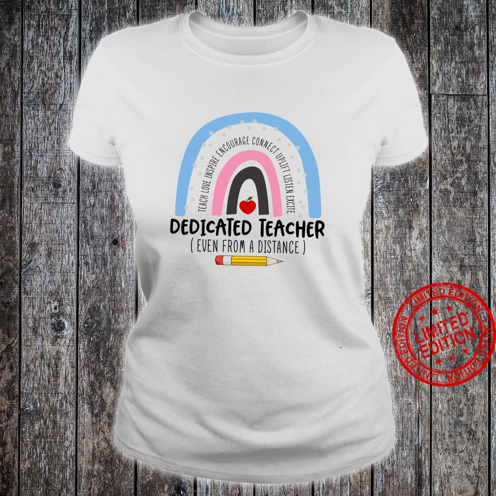 Teach Love Inspire Encourage Connect Uplift Listen Excite Dedicated Teacher Even From A Distance Shirt ladies tee