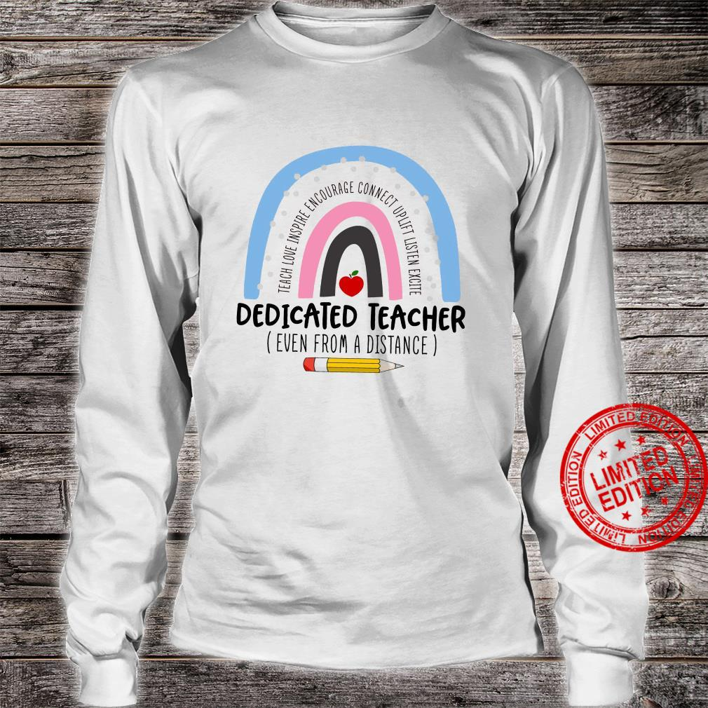 Teach Love Inspire Encourage Connect Uplift Listen Excite Dedicated Teacher Even From A Distance Shirt long sleeved