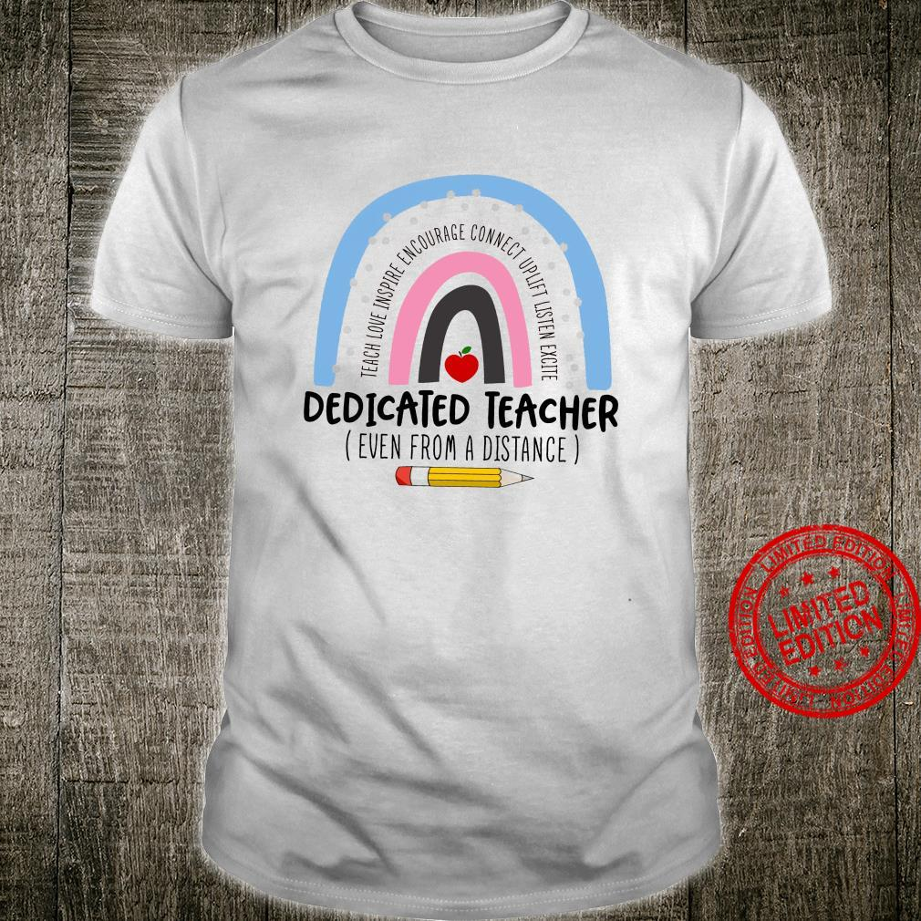 Teach Love Inspire Encourage Connect Uplift Listen Excite Dedicated Teacher Even From A Distance Shirt unisex