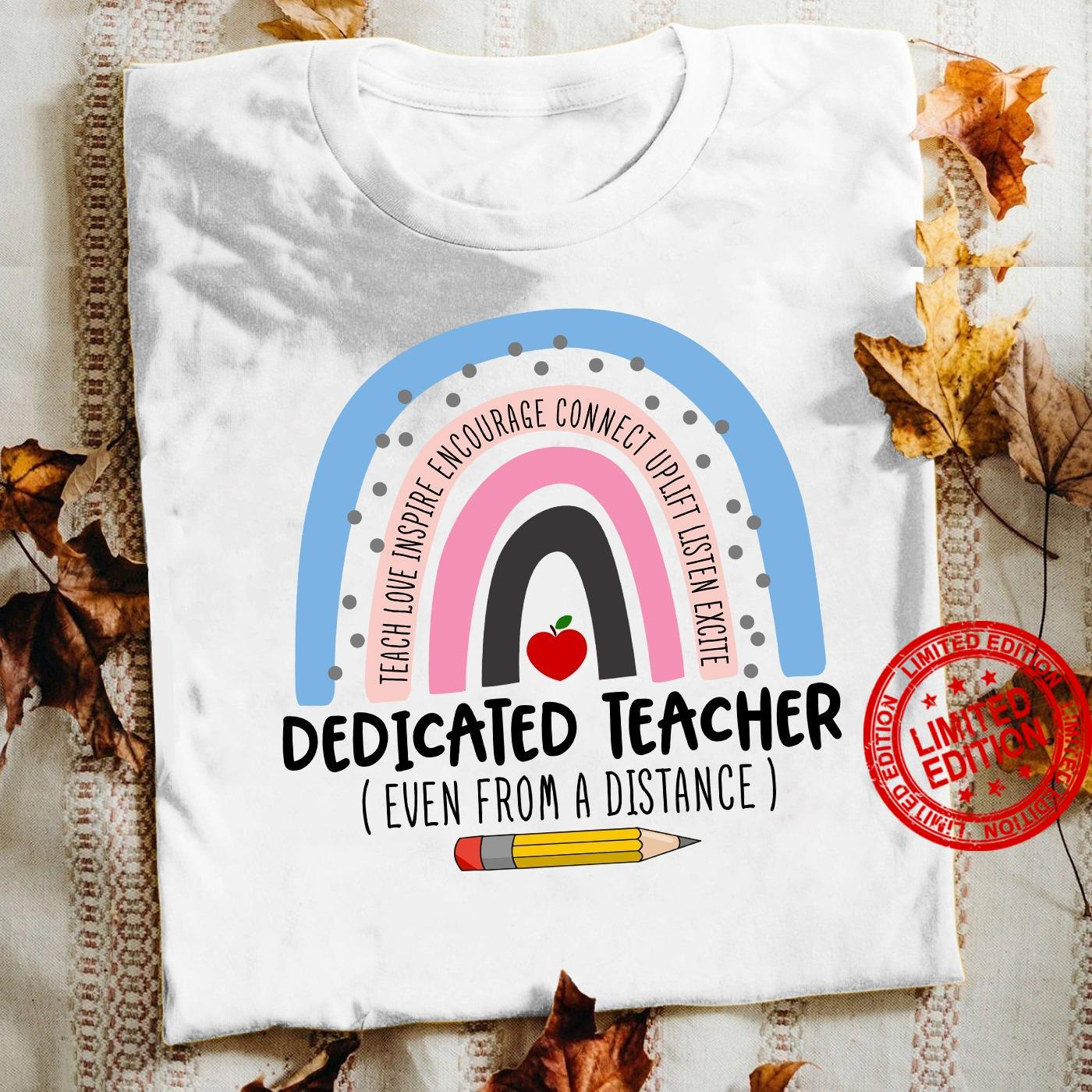 Teach Love Inspire Encourage Connect Uplift Listen Excite Dedicated Teacher Even From A Distance Shirt