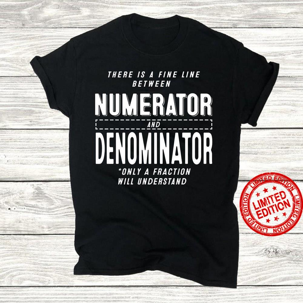There Is Fine Line Between Numberator And Denominator Only A Fraction Will Understand Shirt