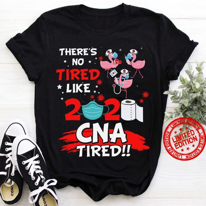 There's No Tired Like 2020 CNA Tired Shirt