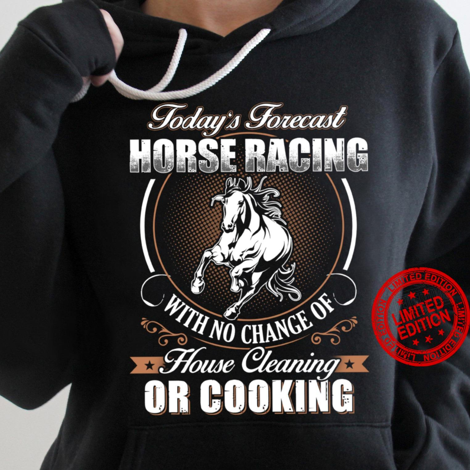 Today's Forcast Horse Racing With No Change Of House Cleaning Or Cooking Shirt