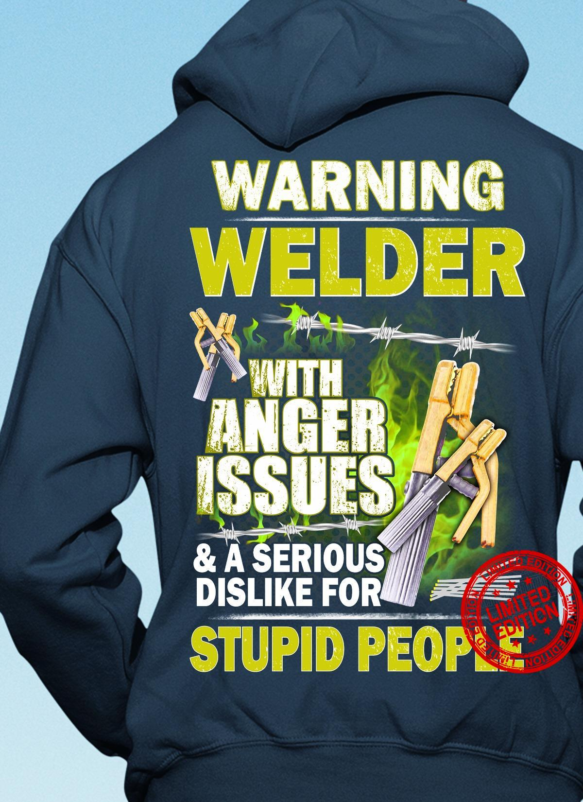 Warning Welder With Anger Issues A Serious Dislike For Stupid People Shirt