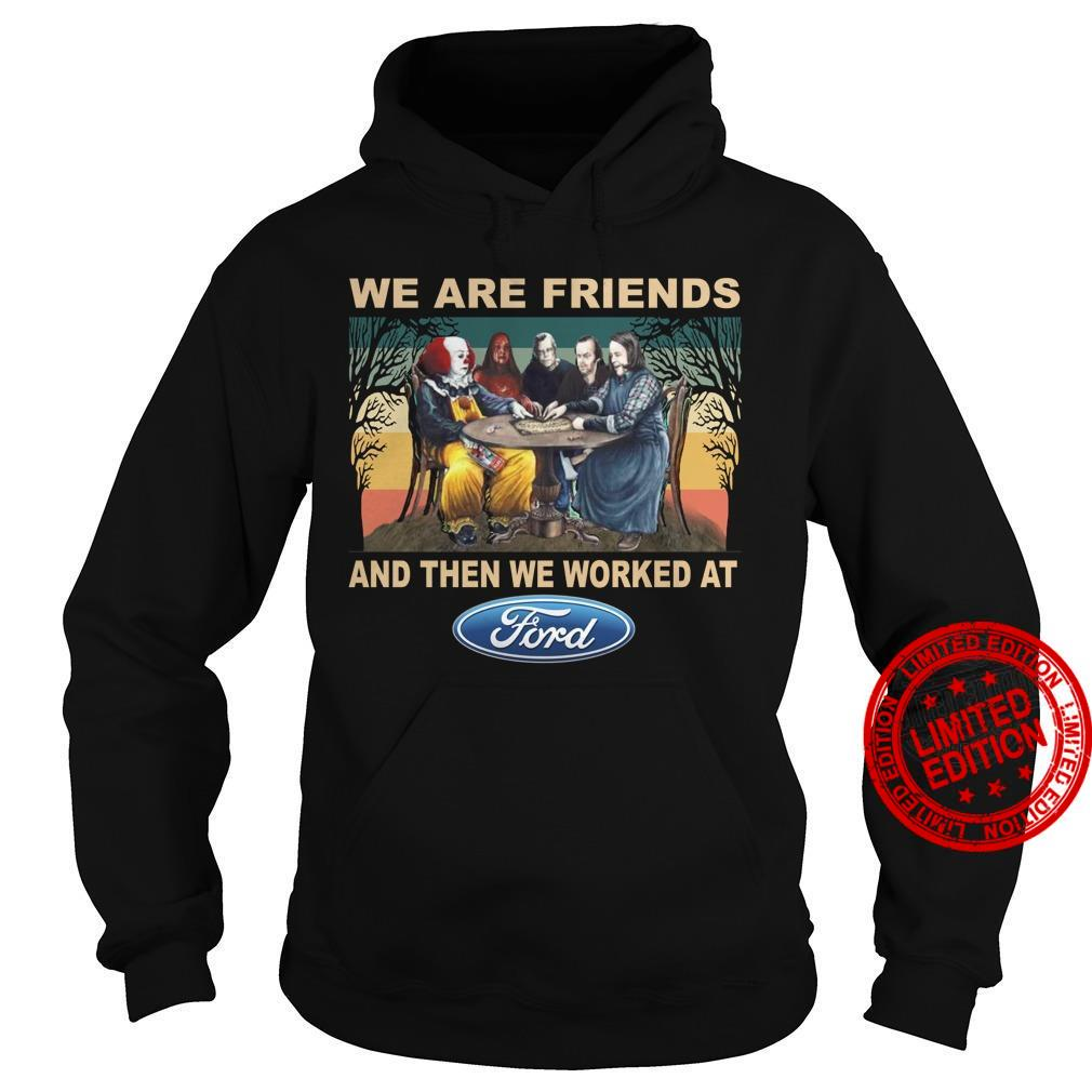 We Are Friends And Then We Worked At Ford Shirt