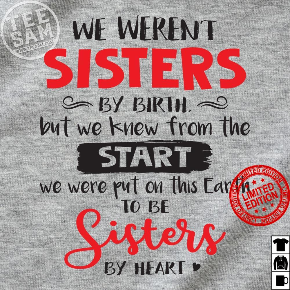 We Weren's Sisters By Birth But We Knew From The Start Shirt