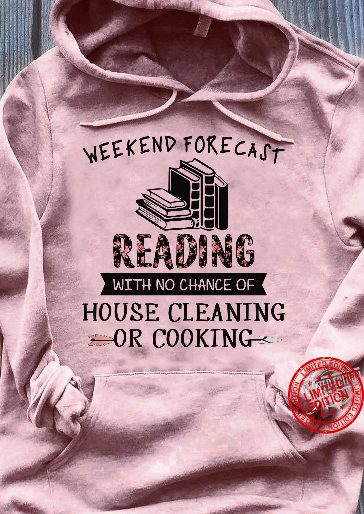 Weekend Forecast Reading With No Chance Of House Cleaning Or Cooking Shirt