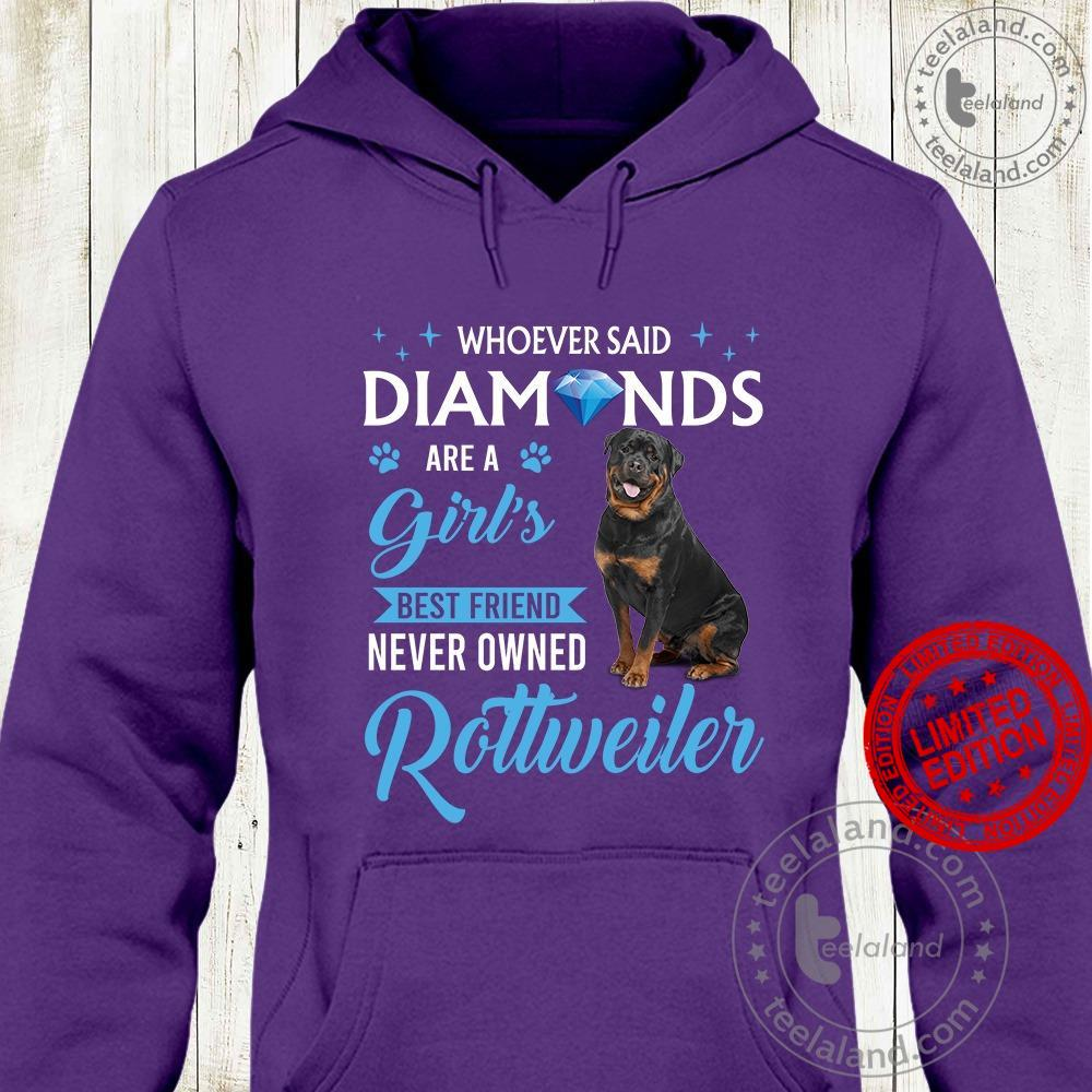 Whoever Said Diamonds Are Girl's Best Friend Never Owned Rottweiler Shirt
