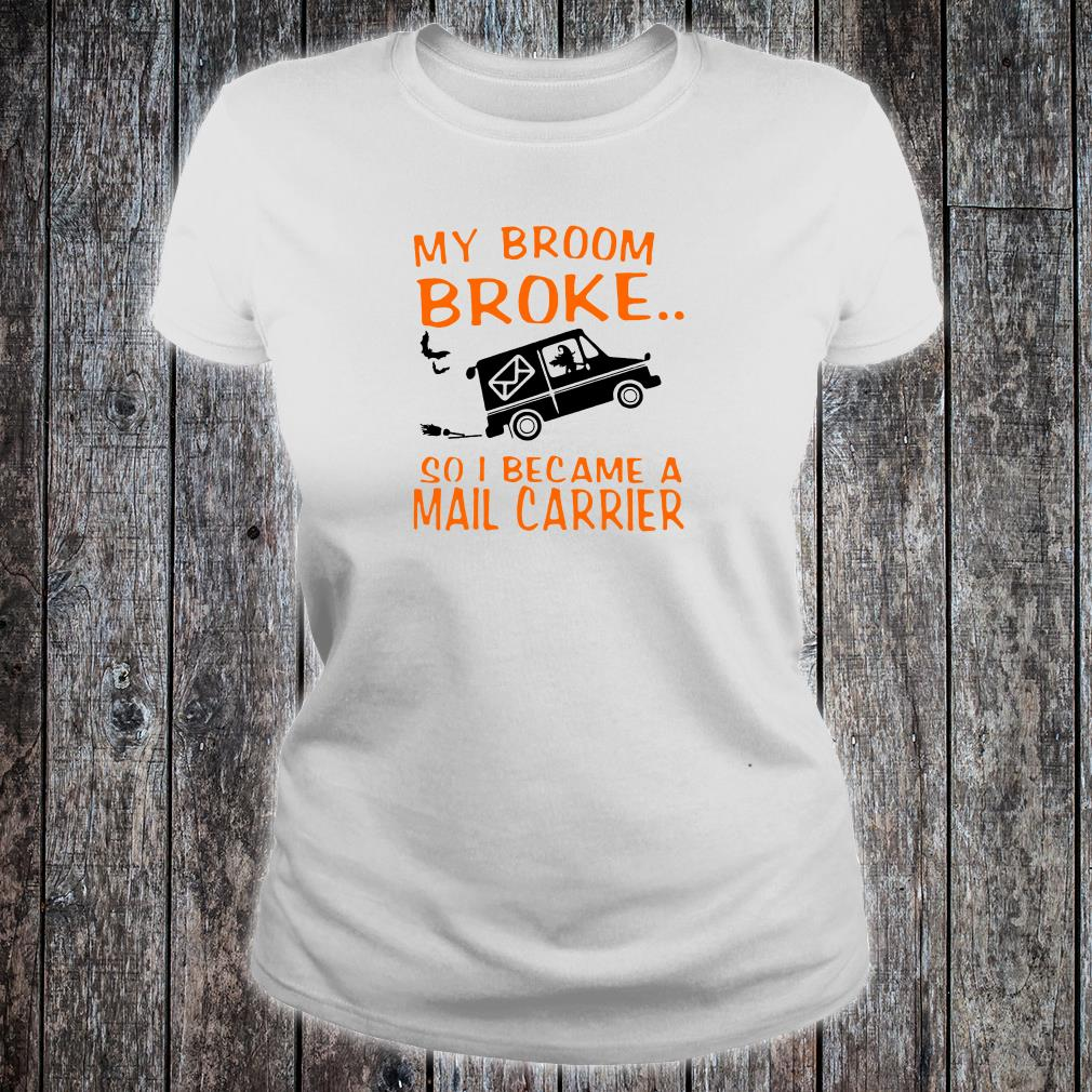 Witch drives car My broom broke so i became a mail carrier shirt ladies tee