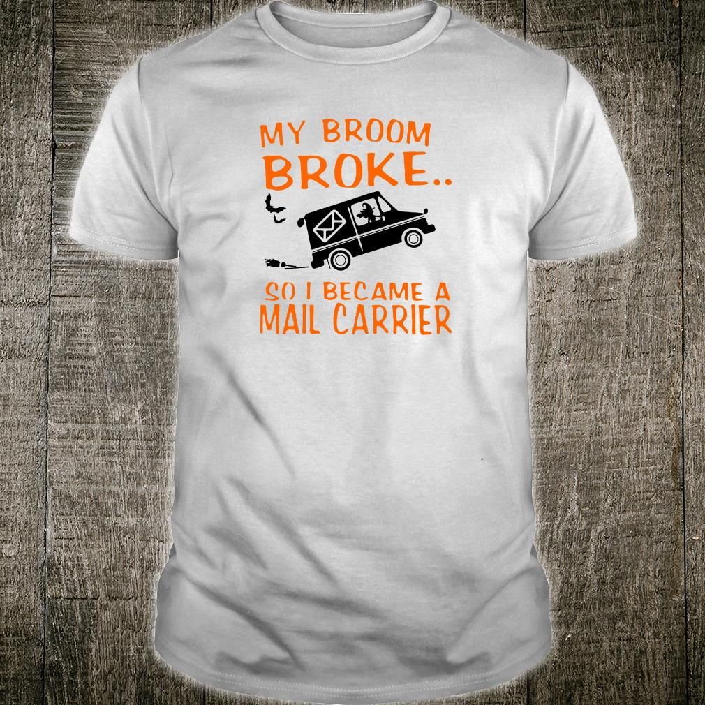 Witch drives car My broom broke so i became a mail carrier shirt