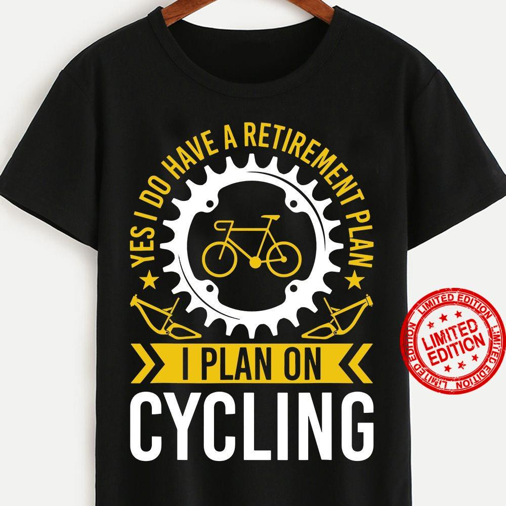 Yes I Do Have A Retirement Plan I Plan On Cycling Shirt