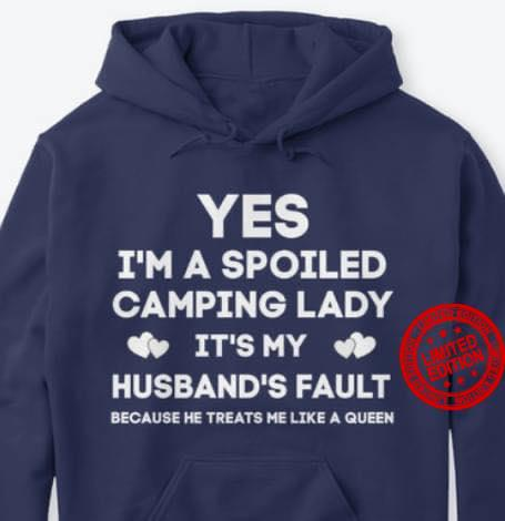 Yes I'm A Spoiled Camping Lady It's My Husband's Fault Shirt