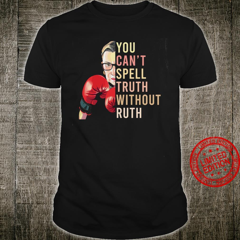 You Can't Spell Truth Without Ruth Shirt unisex