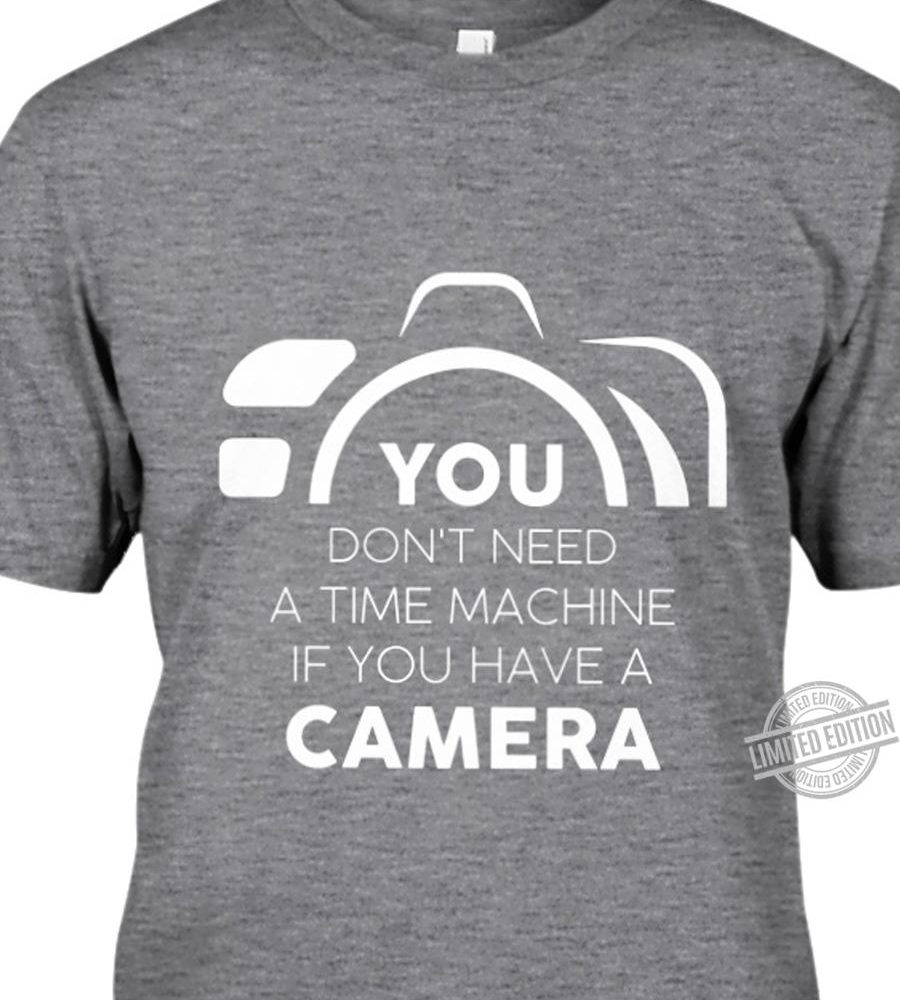 You Don't Need A Time Machine If You Have A Camera Shirt