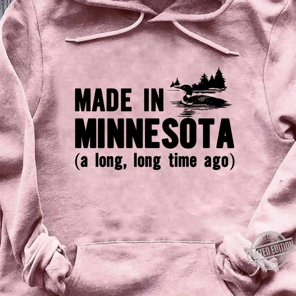 made In Minnesota A Long Long Time Ago Shirt
